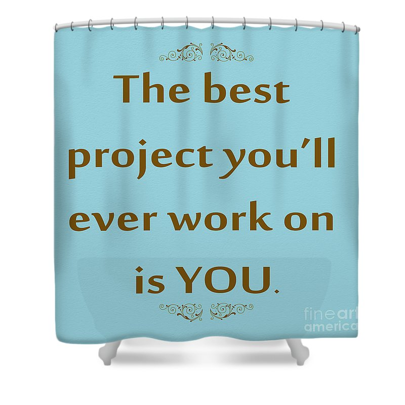 Inspirational Quotes Shower Curtain featuring the photograph 208- The Best Project You'll Ever Work On Is You by Joseph Keane
