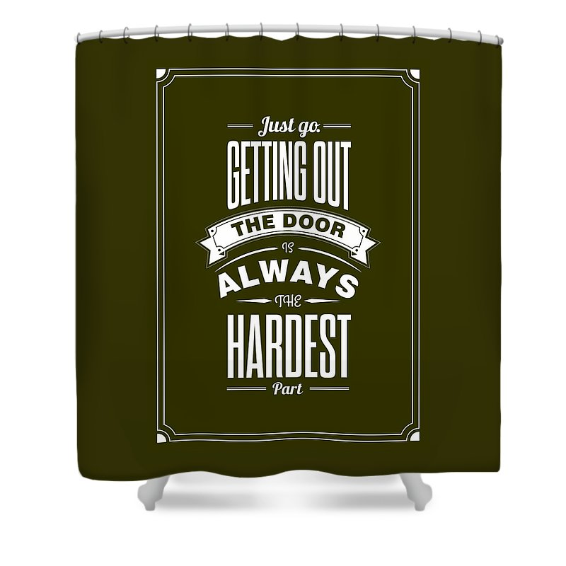 Just Go. Getting Out The Door Motivational And Gym Quotes Poster Shower Curtain featuring the digital art Life Motivating Quotes Poster by Lab No 4 - The Quotography Department