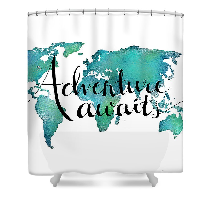 Adventure Awaits Shower Curtain Featuring The Digital Art Adventure Awaits    Travel Quote On World Map