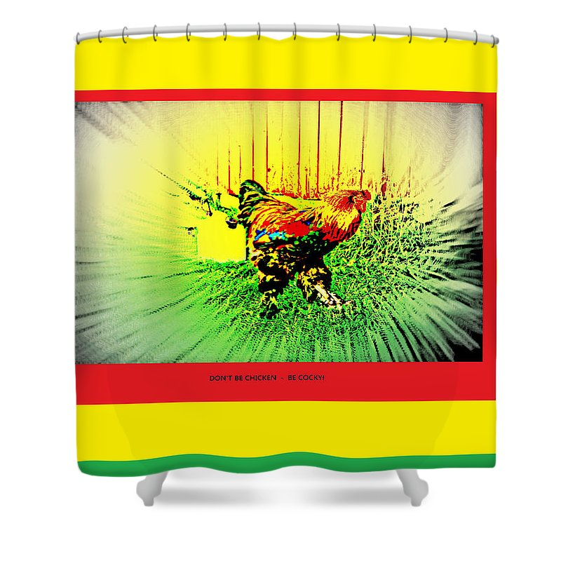 Poster Shower Curtain featuring the photograph Don't Be Chicken, Be Cocky by Hilde Widerberg