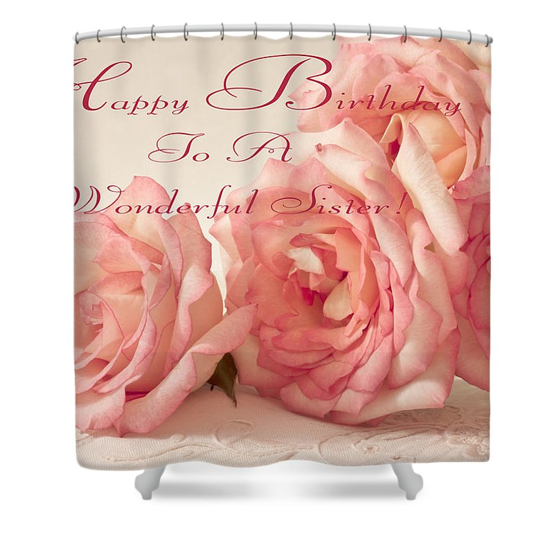 Pink Roses Birthday Card Shower Curtain Featuring The Photograph Happy To A Wonderful Sister