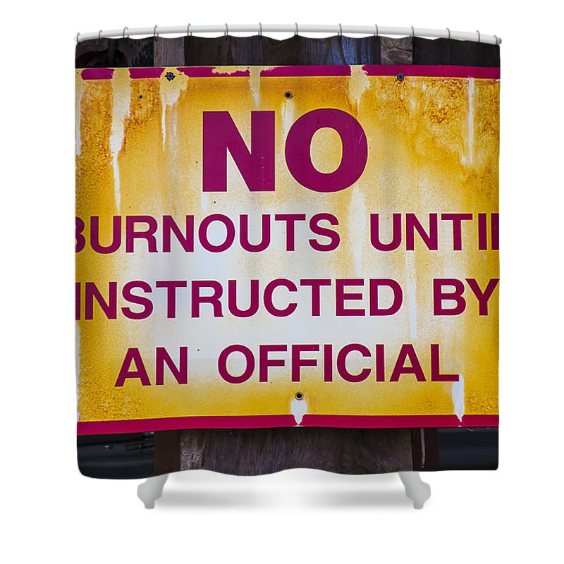 No Burnouts Sign Shower Curtain featuring the photograph No Burnouts Sign by Garry Gay