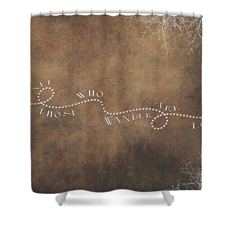 Not All Those Who Wander Are Lost Shower Curtain Featuring The Digital Art Not  All Those
