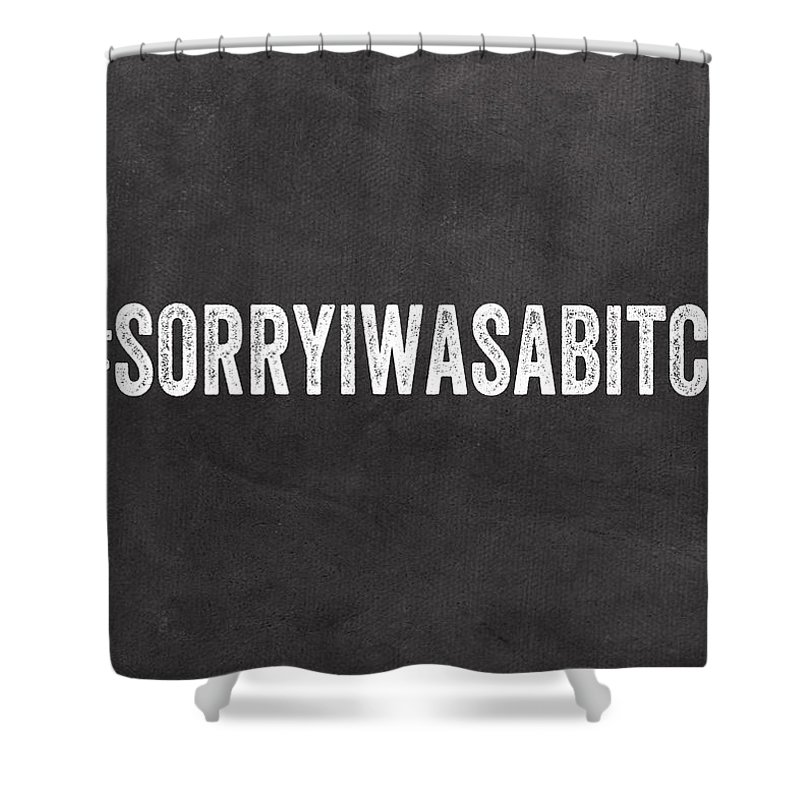 Apology Shower Curtain featuring the mixed media Sorry I Was A Bitch Card- Greeting Card by Linda Woods