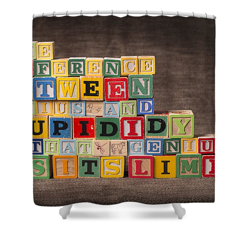 The Difference Between Genius And Stupidity Is That Genius Has Its Limits Shower Curtain featuring the photograph The Difference Between Genius and Stupidity Is That Genius Has Its Limits by Art Whitton