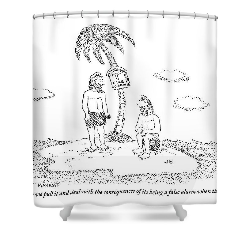 Fire Alarm Shower Curtain Featuring The Drawing Two Men Sitting On An Island By Robert Mankoff