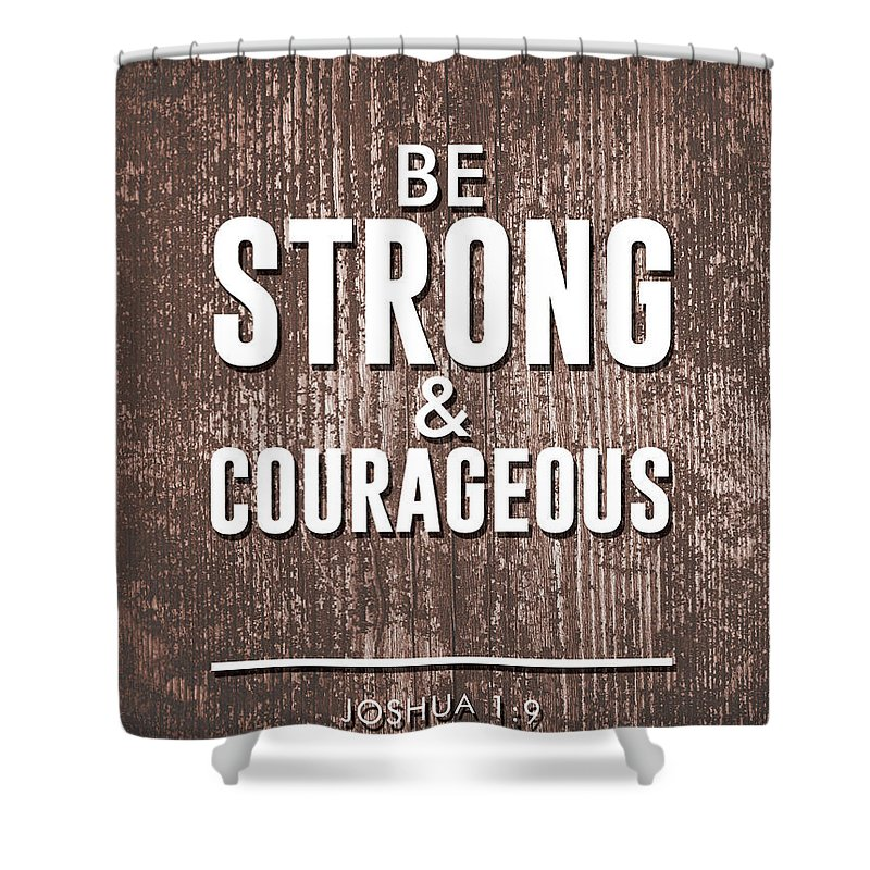 Joshua 1 9 Shower Curtain Featuring The Mixed Media Be Strong And Courageous