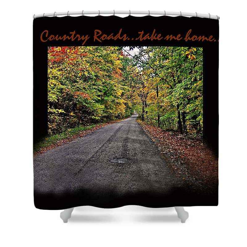Country Roads Shower Curtain featuring the photograph Country Roads Take Me Home by Joanne Coyle