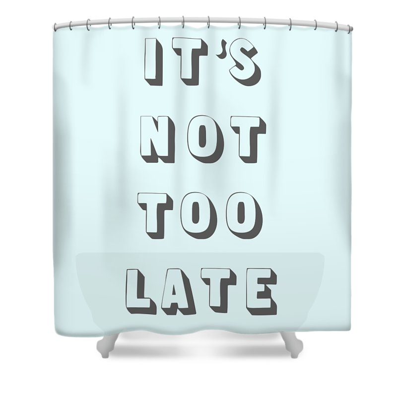 Word Art Shower Curtain featuring the digital art Its Not Too Late by Cortney Herron