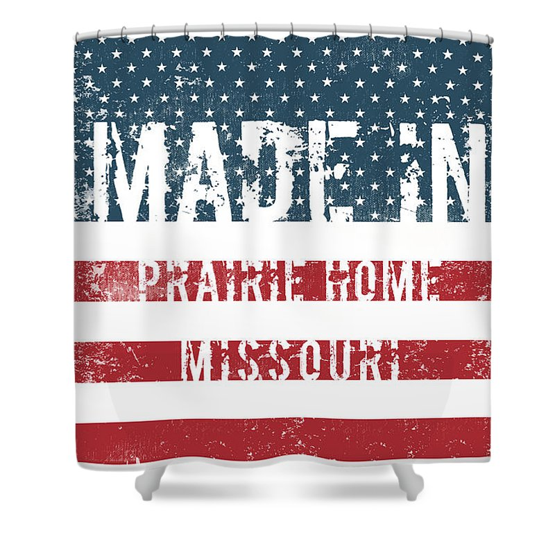 Prairie Home Shower Curtain featuring the digital art Made In Prairie Home, Missouri by Tinto Designs