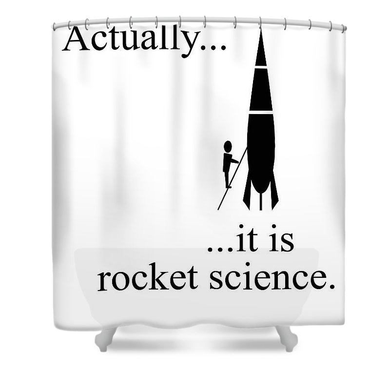 Actually Shower Curtain featuring the digital art Actually... It Is Rocket Science. by Richard Wareham