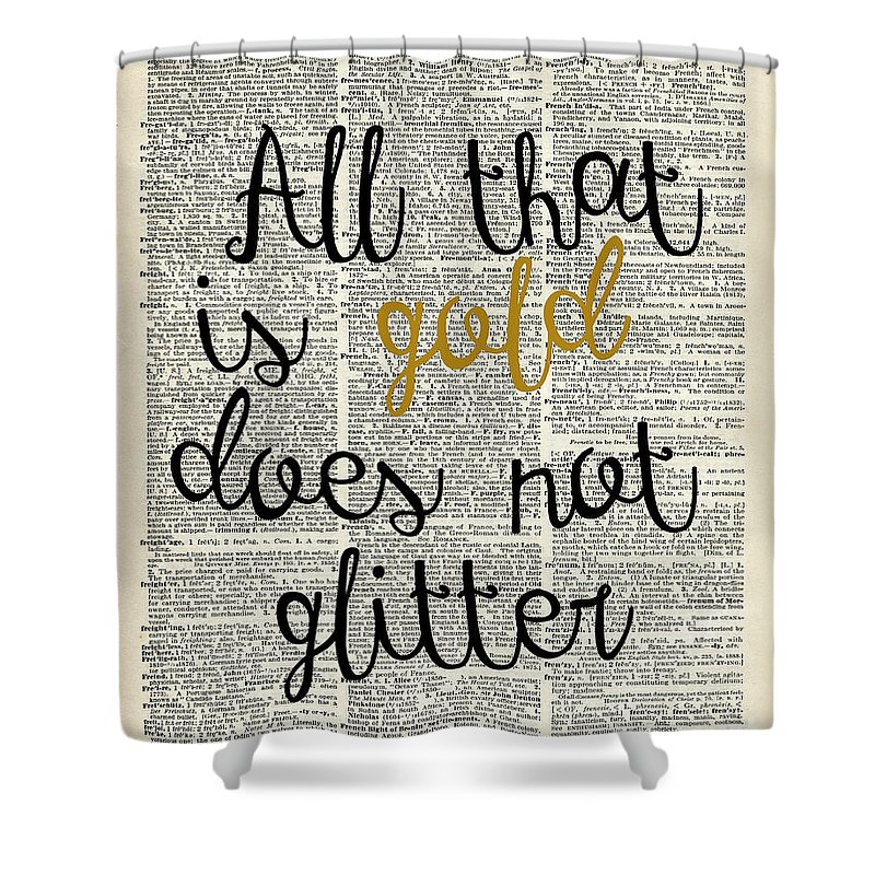 Gold Shower Curtain Featuring The Digital Art All That Is Does Not Glitter By Anna