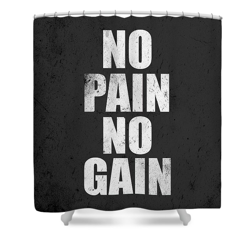 No Pain No Gain Shower Curtain featuring the digital art Fitness Motivation Inspirational Print by Lab No 4 - The Quotography Department