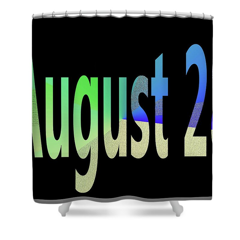 August Shower Curtain featuring the digital art August 28 by Day Williams