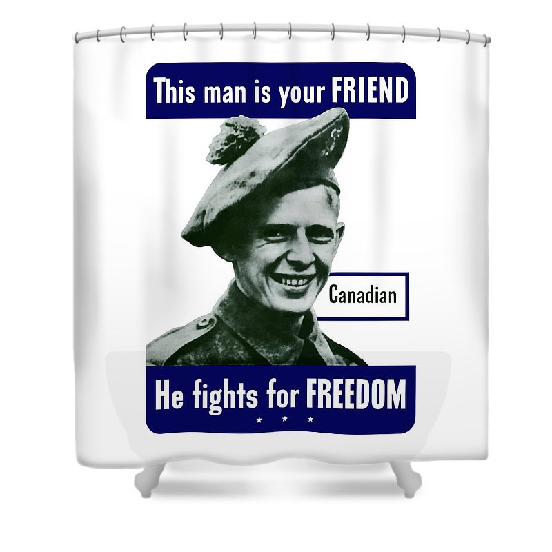Canadian Army Shower Curtain featuring the painting Canadian This Man Is Your Friend by War Is Hell Store