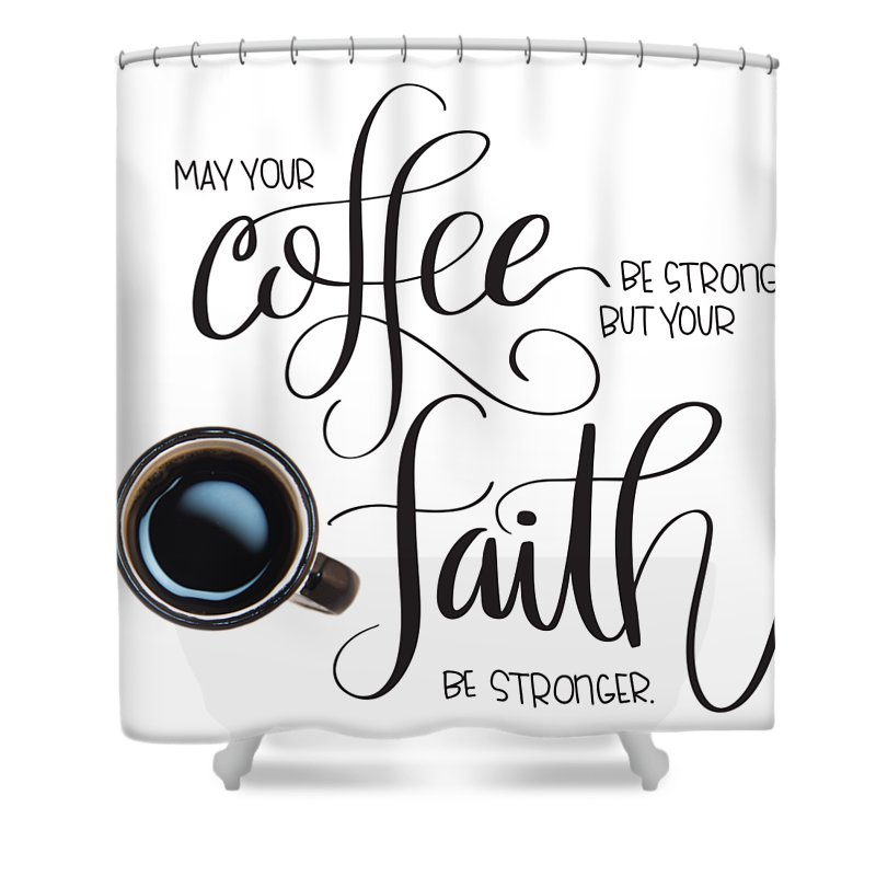 Typography Shower Curtain Featuring The Mixed Media Coffee And Faith By Nancy Ingersoll