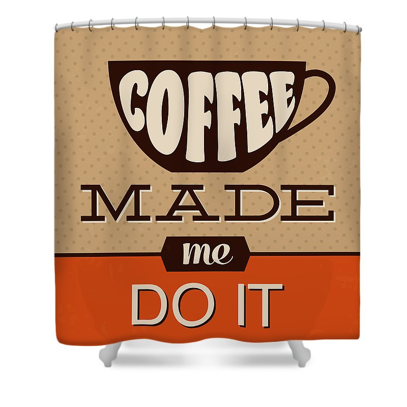 Motivation Shower Curtain featuring the digital art Coffee Made Me Do It by Naxart Studio