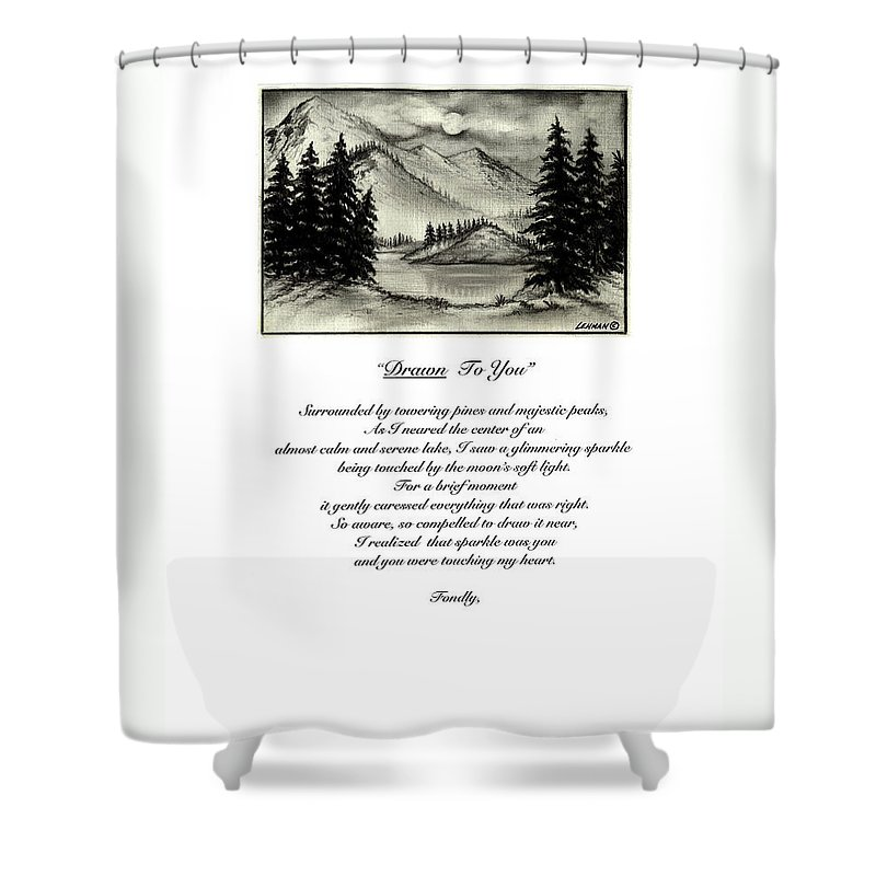 Romantic Poem And Drawing Shower Curtain featuring the drawing Drawn To You by Larry Lehman