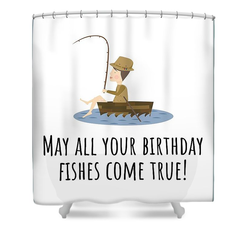 Shower Curtain featuring the digital art Fishing Birthday Card - Cute Fishing Card - May All Your Fishes Come True - Fisherman Birthday Card by Joey Lott