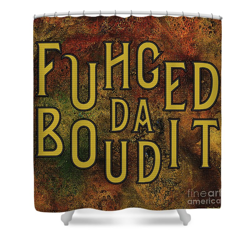 Keywords Shower Curtain featuring the digital art Gold Fuhgeddaboudit by Megan Dirsa-DuBois
