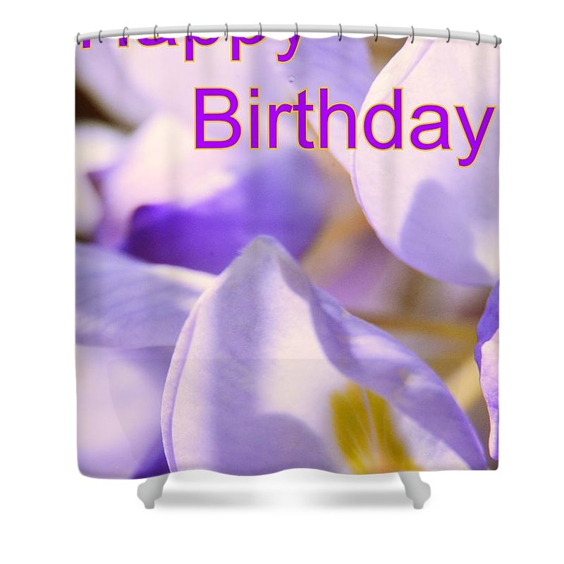 Happy Birthday Wisteria Shower Curtain Featuring The Photograph By Lisa Wooten