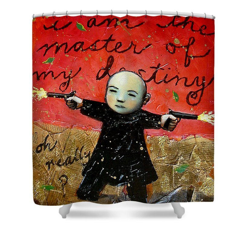 Funny Shower Curtain featuring the painting I Am The Master Of My Destiny by Pauline Lim