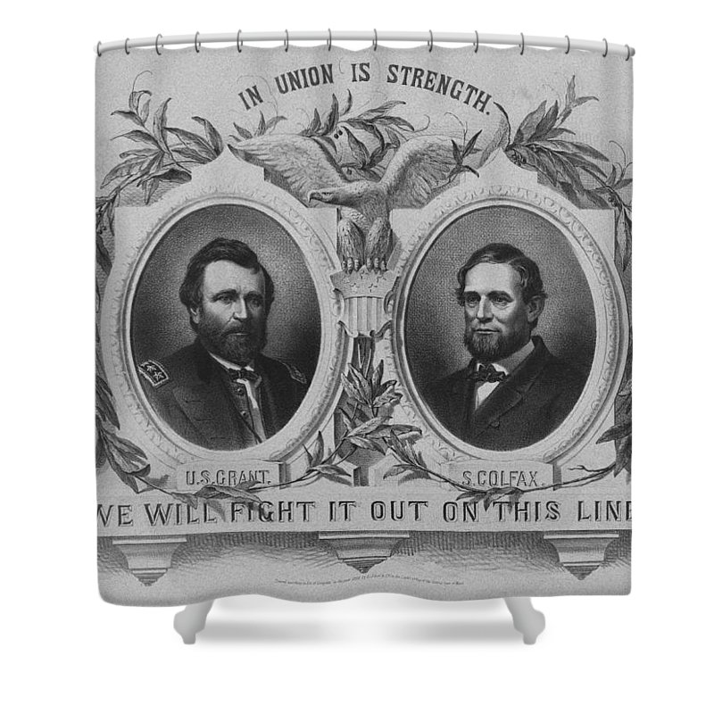 Us Grant Shower Curtain featuring the mixed media In Union Is Strength - Ulysses S. Grant And Schuyler Colfax by War Is Hell Store