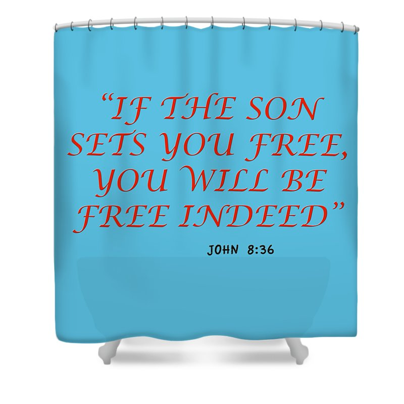 John 8 36 If The Son Sets You Free Will Be Indeed A Bible Verse Scripture Of Faith And Sal Shower Curtain For Sale By M K Miller