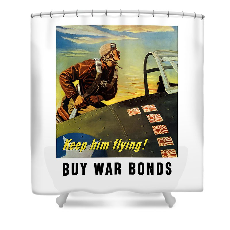 Ww2 Shower Curtain featuring the painting Keep Him Flying - Buy War Bonds by War Is Hell Store