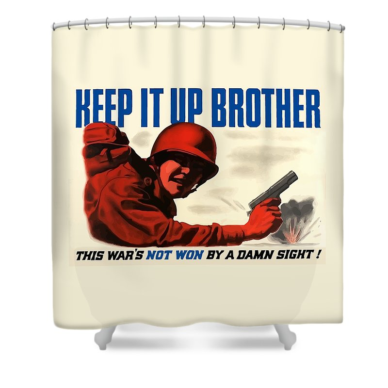 Ww2 Shower Curtain featuring the painting Keep It Up Brother by War Is Hell Store