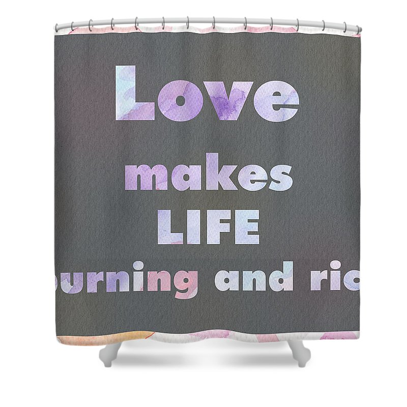 Love Shower Curtain featuring the mixed media Love Makes Life Burning And Rich by Kathleen Wong
