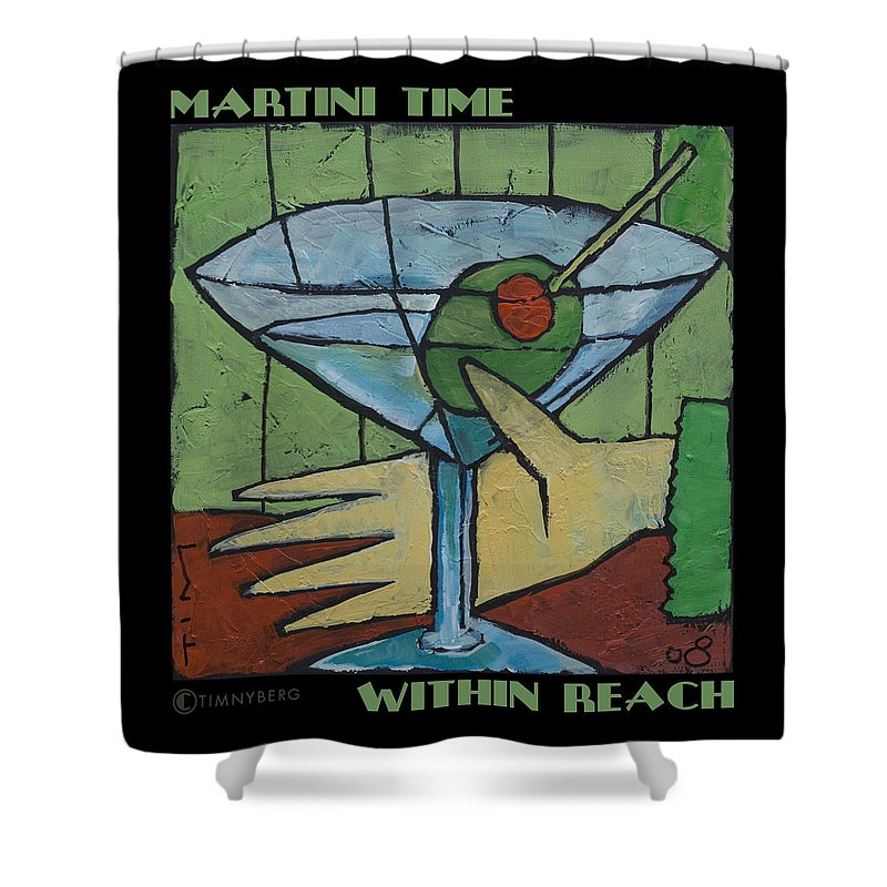 Martini Shower Curtain featuring the painting Martini Time - Within Reach by Tim Nyberg