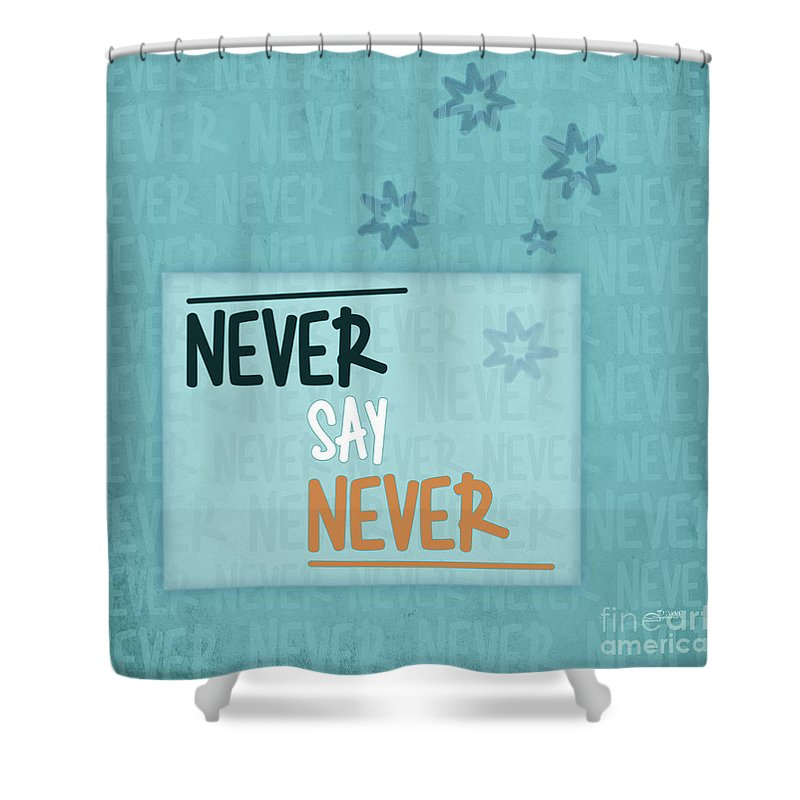 Fine Shower Curtain featuring the digital art Never Say Never by Jutta Maria Pusl
