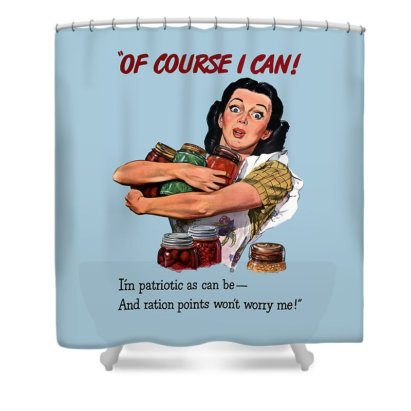 Canned Goods Shower Curtain featuring the painting Of Course I Can -- Ww2 Propaganda by War Is Hell Store