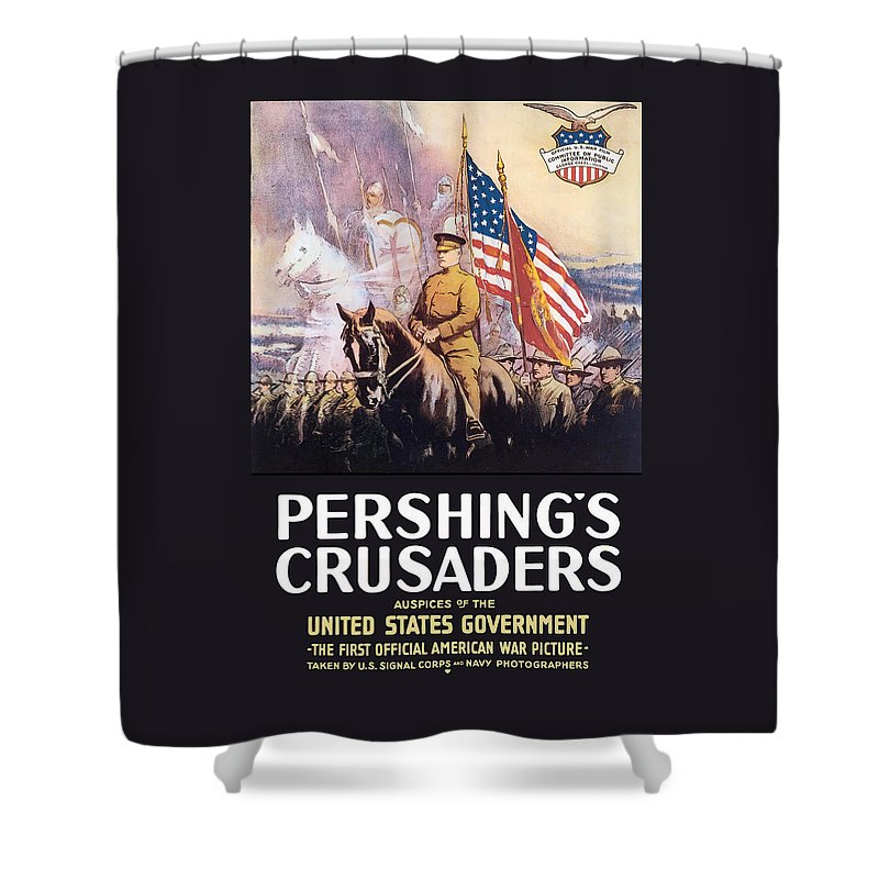 General Pershing Shower Curtain featuring the painting Pershing's Crusaders -- Ww1 Propaganda by War Is Hell Store