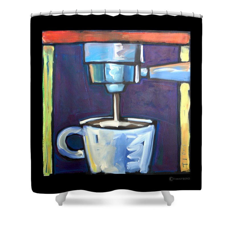 Coffee Shower Curtain featuring the painting Pulling A Shot by Tim Nyberg