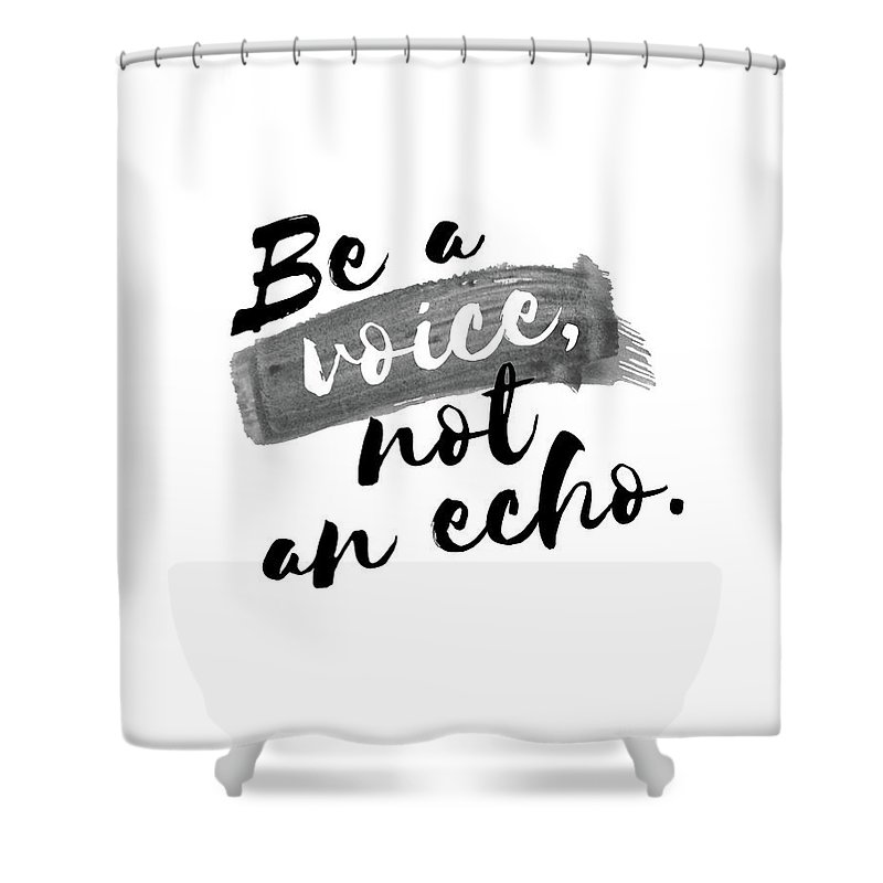 Be Shower Curtain Featuring The Digital Art Quote A Voice Not An Echo By Donika