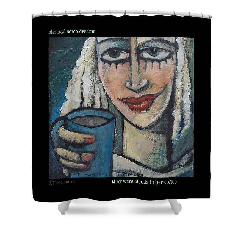 Coffee Shower Curtain featuring the painting She Had Some Dreams... Poster by Tim Nyberg