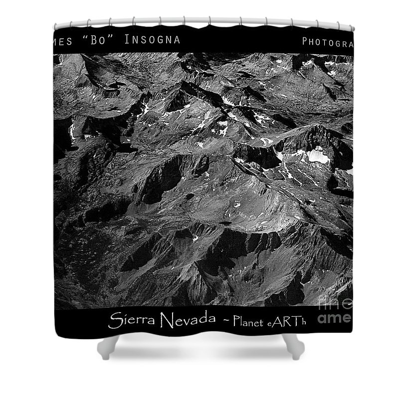 Sierra Nevada Shower Curtain featuring the photograph Sierra Nevada's Planer eARTh BW by James BO Insogna