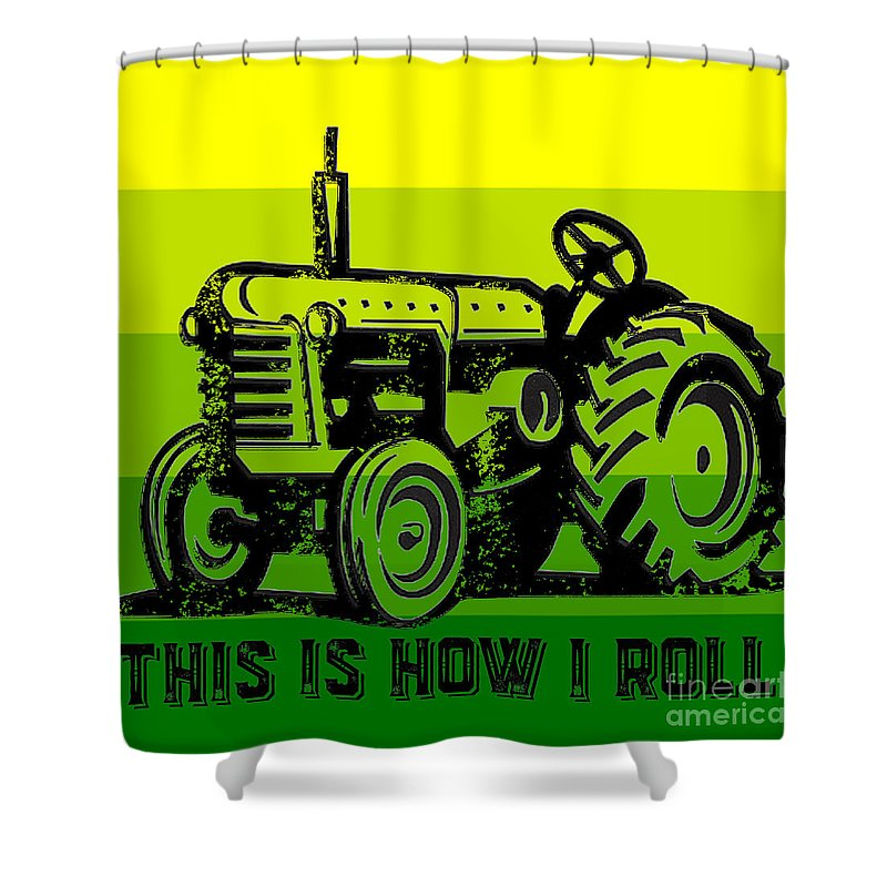 Tractor Shower Curtain featuring the digital art This Is How I Roll Tractor Tee by Edward Fielding