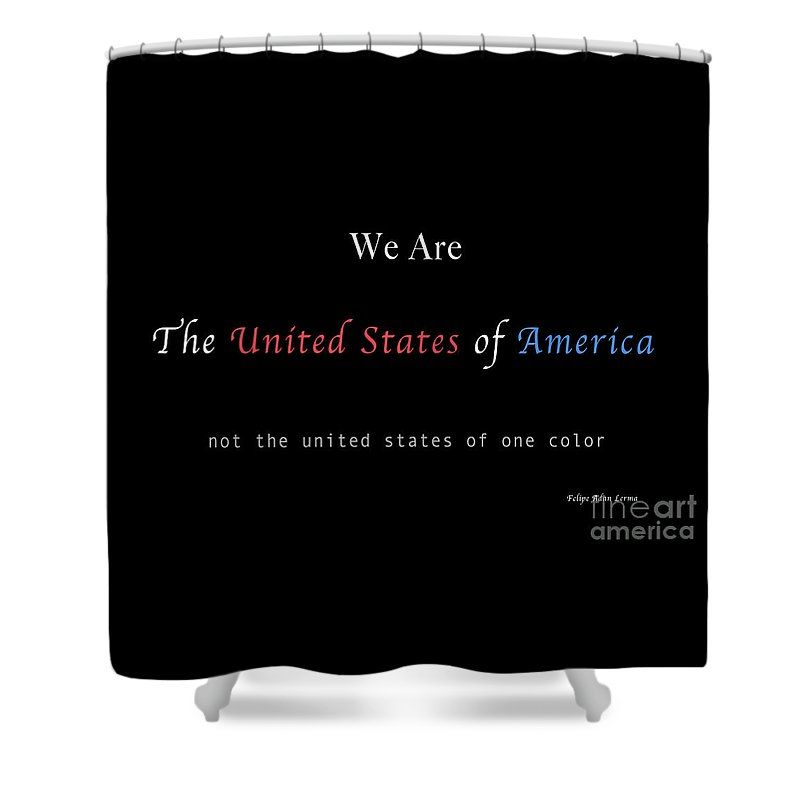 Patriotic Shower Curtain featuring the photograph We Are the United States of America by Felipe Adan Lerma