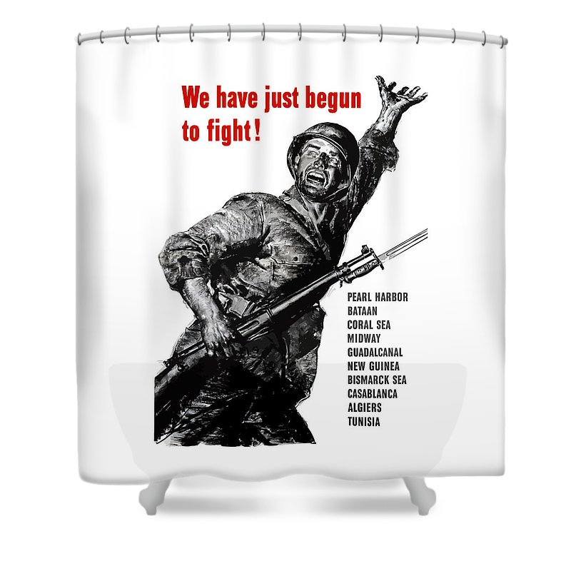 War Propaganda Shower Curtain featuring the painting We Have Just Begun To Fight -- Ww2 by War Is Hell Store
