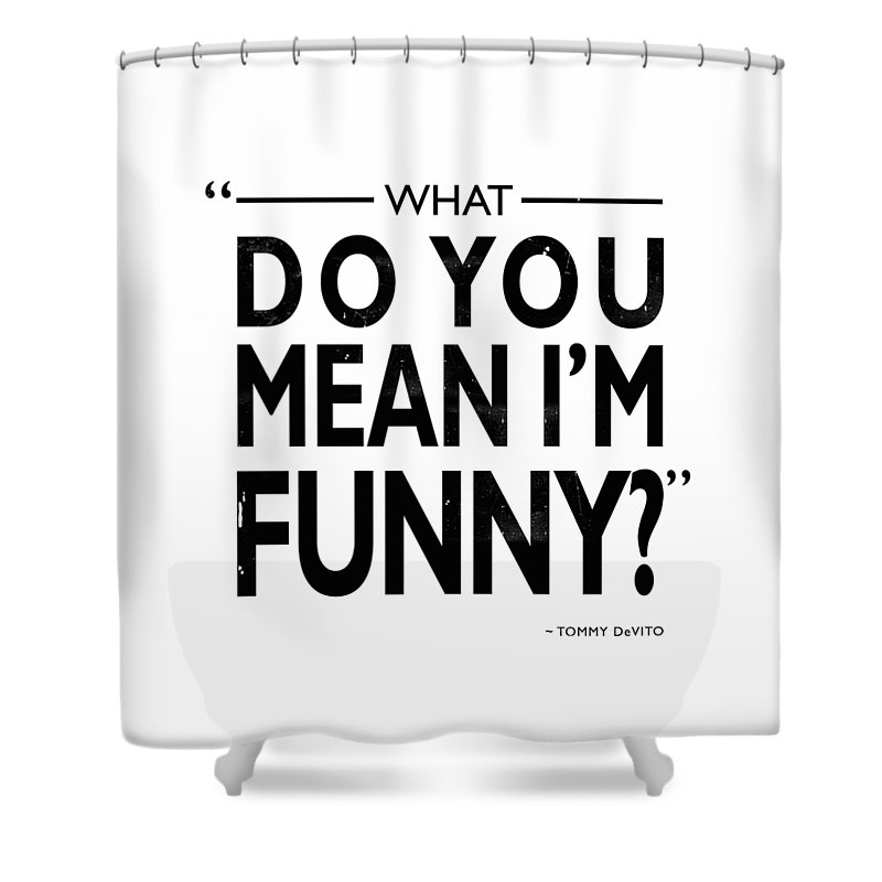 Goodfellas Shower Curtain Featuring The Photograph What Do You Mean Im Funny By Mark Rogan