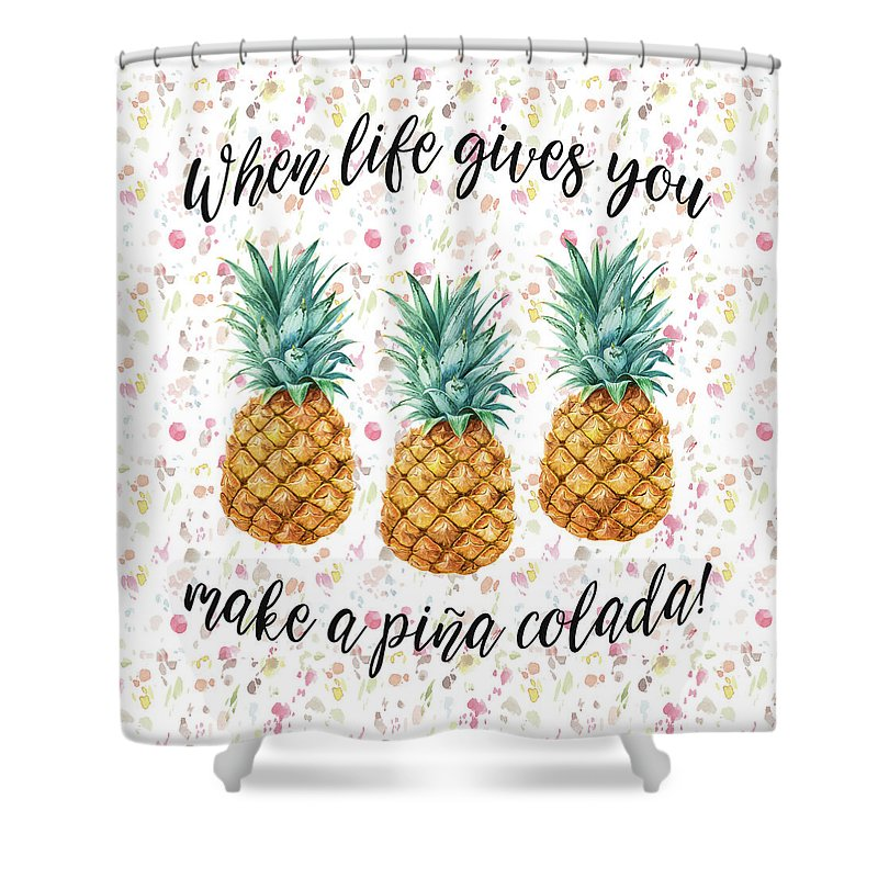 Pineapples Shower Curtain Featuring The Painting When Life Gives You Pineapple Make A Pina Colada By