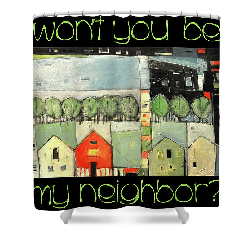 Houses Shower Curtain featuring the painting Wont You Be My Neighbor by Tim Nyberg