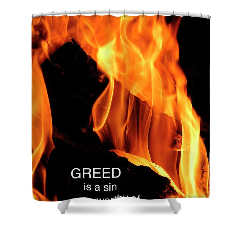 Greed Shower Curtain featuring the photograph worthy of HELL fire by Paul W Faust - Impressions of Light