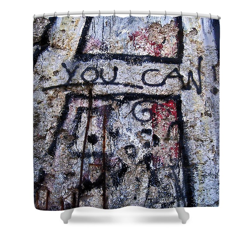 Europe Shower Curtain featuring the photograph You Can - Berlin Wall by Juergen Weiss