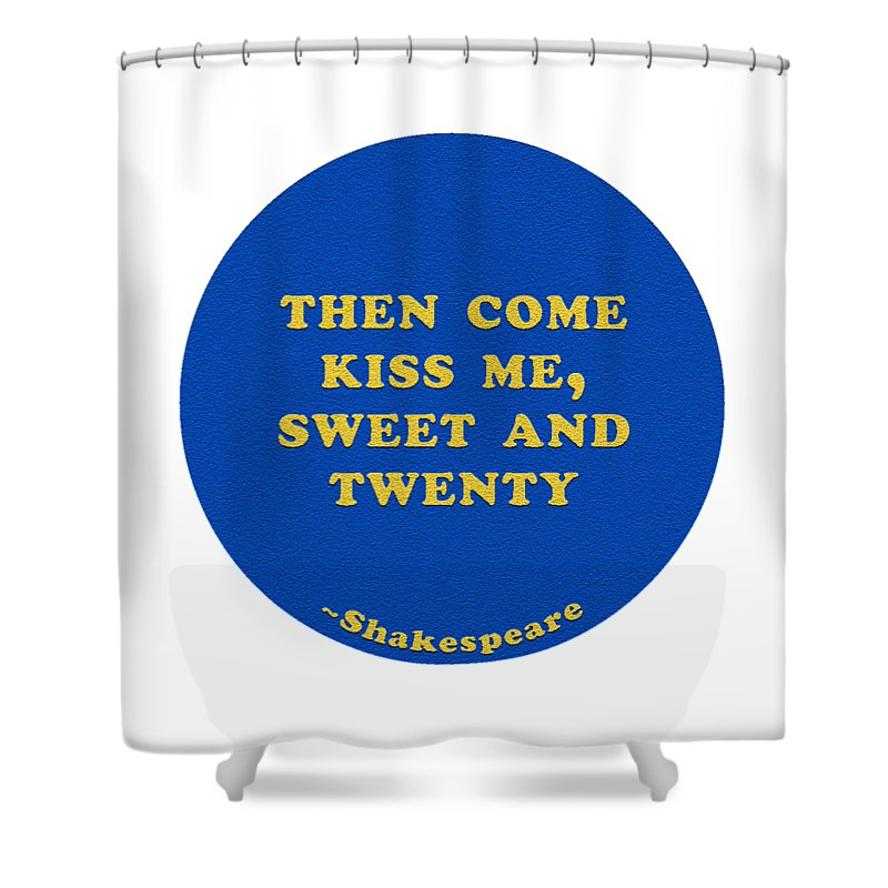 Then Shower Curtain featuring the digital art Then Come Kiss Me, Sweet And Twenty #shakespeare #shakespearequote by TintoDesigns
