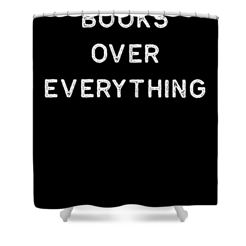 Teacher Shower Curtain featuring the digital art Book Shirt Over Everything Light Reading Authors Librarian Writer Gift by J P