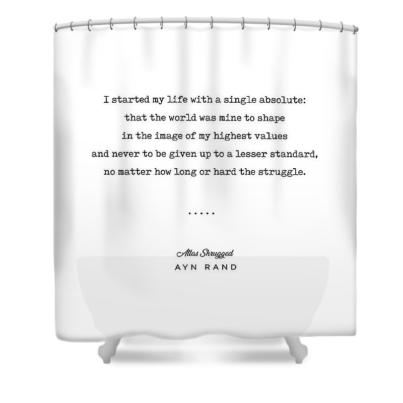 Ayn Rand Quote Shower Curtain featuring the mixed media Minimal Ayn Rand Quote 01- Atlas Shrugged - Modern, Classy, Sophisticated Art Prints For Interiors by Studio Grafiikka
